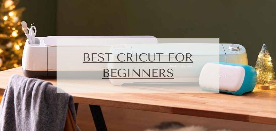 Best Cricut for Beginners